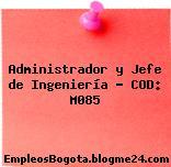 Administrador y Jefe de Ingeniería – COD: M085