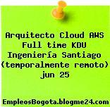 Arquitecto Cloud AWS Full time KDU Ingeniería Santiago (temporalmente remoto) jun 25