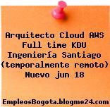 Arquitecto Cloud AWS Full time KDU Ingeniería Santiago (temporalmente remoto) Nuevo jun 18