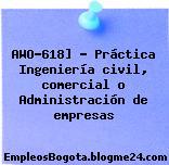 AWO-618] – Práctica Ingeniería civil, comercial o Administración de empresas