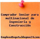 Comprador Senior para multinacional de Ingeniería y Construcción