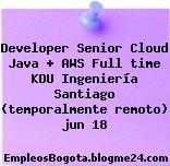Developer Senior Cloud Java + AWS Full time KDU Ingeniería Santiago (temporalmente remoto) jun 18