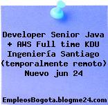 Developer Senior Java + AWS Full time KDU Ingeniería Santiago (temporalmente remoto) Nuevo jun 24