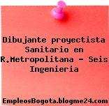 Dibujante proyectista Sanitario en R.Metropolitana – Seis Ingenieria