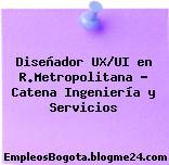 Diseñador UX/UI en R.Metropolitana – Catena Ingeniería y Servicios