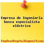Empresa de Ingeniería busca especialista eléctrico