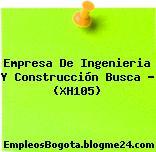 Empresa De Ingenieria Y Construcción Busca – (XH105)