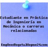 Estudiante en Práctica de Ingeniería en Mecánica o carreras relacionadas
