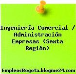 Ingeniería Comercial / Administración Empresas (Sexta Región)