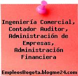 Ingeniería Comercial, Contador Auditor, Administración de Empresas, Administración Financiera