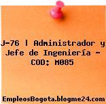 J-76 | Administrador y Jefe de Ingeniería – COD: M085
