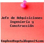 Jefe de Adquisiciones Ingeniería y Construcción