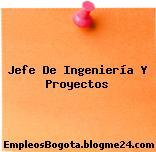 Jefe De Ingeniería Y Proyectos