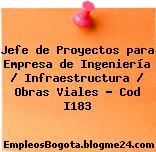 Jefe de Proyectos para Empresa de Ingeniería / Infraestructura / Obras Viales – Cod I183