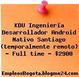 KDU Ingeniería Desarrollador Android Nativo Santiago (temporalmente remoto) — Full time — $2900