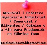 NUV-574] | Práctica Ingeniería Industrial / Comercial / Alimentos / Químico o a fín para Producción en Fábrica Teno
