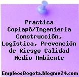 Practica Copiapó/Ingeniería Construcción, Logística, Prevención de Riesgo Calidad Medio Ambiente
