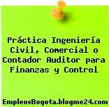 Práctica Ingeniería Civil, Comercial o Contador Auditor para Finanzas y Control