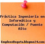 Práctica Ingeniería en Informática y Computación / Puente Alto