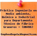 Práctica Ingeniería en Medio ambiente, Química o Industrial para Departamento Técnico de Fábrica Graneros – (AN496)