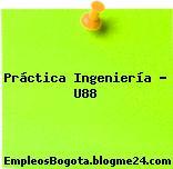 Práctica Ingeniería – U88