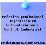 Práctica profesional Ingeniería en Automatización y Control Industrial