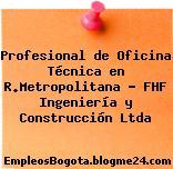 Profesional de Oficina Técnica en R.Metropolitana – FHF Ingeniería y Construcción Ltda