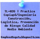 TL-026 | Practica Copiapó/Ingeniería Construcción, Logística, Prevención de Riesgo Calidad Medio Ambiente