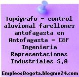 Topógrafo – control aluvional farellones antofagasta en Antofagasta – C&F Ingenieria Representaciones Industriales S.A