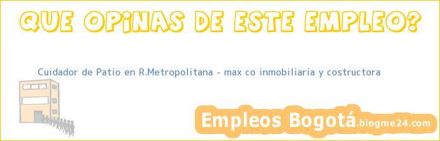 Cuidador de Patio en R.Metropolitana – max co inmobiliaria y costructora