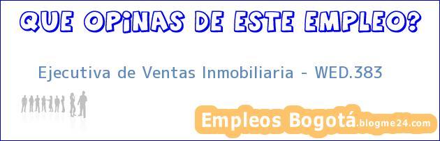 Ejecutiva de Ventas Inmobiliaria – WED.383