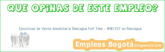 Ejecutivas de Venta Inmobiliaria Rancagua Full Time – WWI.157 en Rancagua | AUP