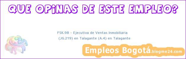 FSK.98 – Ejecutiva de Ventas Inmobiliaria | (JG.219) en Talagante (A.4) en Talagante