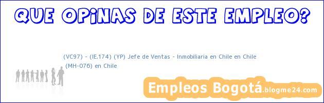 (VC97) – (IE.174) (YP) Jefe de Ventas – Inmobiliaria en Chile en Chile | (MH-076) en Chile