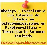 Abodago – Experiencia con Estudios de Títulos en telecomunicaciones en R.Metropolitana – Inmobiliaria Solomon Limitada