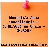 Abogado/a área inmobiliaria – (LMG.508) en Chile – (N.628)