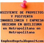 ASISTENTE DE PROYECTOS Y POSTVENTA INMOBILIARIA | EMPRESA UBICADA EN QUILICURA en Metropolitana en Metropolitana