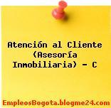 Atención al Cliente (Asesoría Inmobiliaria) – C