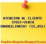 ATENCION AL CLIENTE (POST-VENTA INMOBILIARIA) (SI.851)
