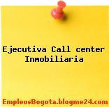 Ejecutiva Call center Inmobiliaria