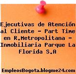 Ejecutivas de Atención al Cliente – Part Time en R.Metropolitana – Inmobiliaria Parque La Florida S.A