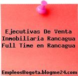 Ejecutivas De Venta Inmobiliaria Rancagua Full Time en Rancagua
