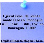 Ejecutivas de Venta Inmobiliaria Rancagua Full Time – WWI.157 en Rancagua   AUP