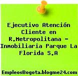 Ejecutivo Atención Cliente en R.Metropolitana – Inmobiliaria Parque La Florida S.A