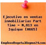Ejecutivo en ventas inmobiliarias Part Time – N.813 en Iquique [M665]