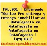 FAL.031 | Encargado Técnico Pre entrega y Entrega inmobiliarias – Antofagasta en Antofagasta en Antofagasta en Antofagasta | [QYQ-073]