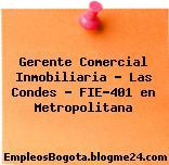 Gerente Comercial Inmobiliaria – Las Condes – FIE-401 en Metropolitana