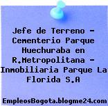 Jefe de Terreno – Cementerio Parque Huechuraba en R.Metropolitana – Inmobiliaria Parque La Florida S.A