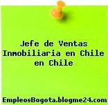 Jefe de Ventas Inmobiliaria en Chile en Chile
