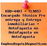 KDD-448] – (L965) Encargado Técnico Pre entrega y Entrega inmobiliarias – Antofagasta en Antofagasta en Antofagasta